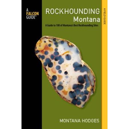 Rockhounding Montana : A Guide to 100 of Montana's Best Rockhounding Sites