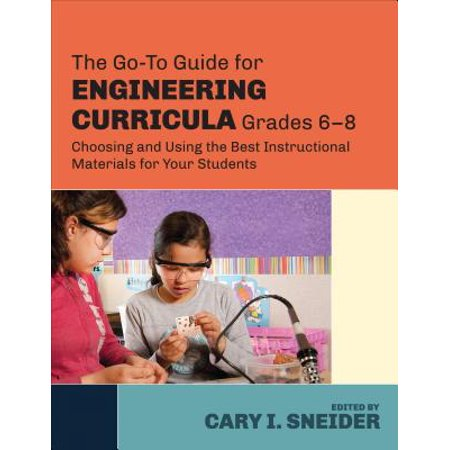 The Go-To Guide for Engineering Curricula, Grades 6-8 : Choosing and Using the Best Instructional Materials for Your