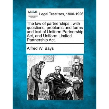 The Law Of Partnerships  With Questions  Problems And Forms And Text Of Uniform Partnership Act  And Uniform Limited Partnership Act