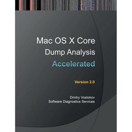 Accelerated Mac OS X Core Dump Analysis, Second Edition : Training Course Transcript with Gdb and Lldb Practice Exercises