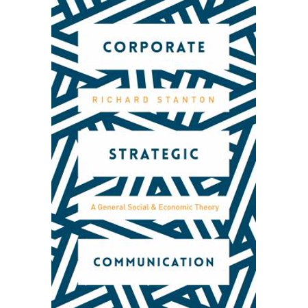 Corporate Strategic Communication  A General Social And Economic Theory
