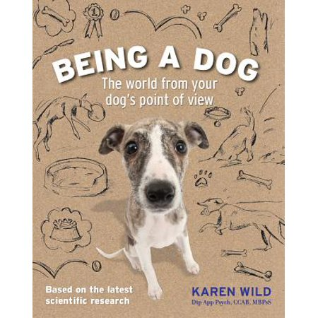 Being a Dog : The World from Your Dog's Point of