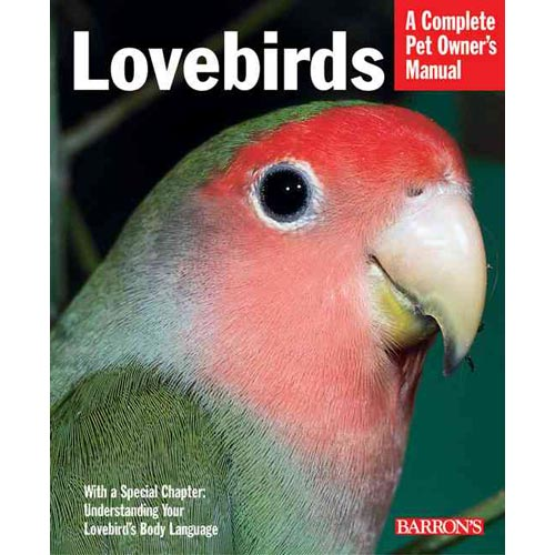 Lovebirds: Everything About Purchase, Care, Feeding, and Health