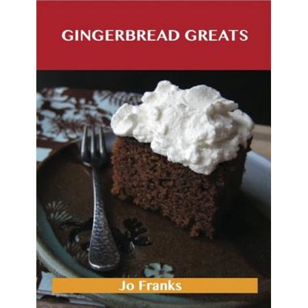 Gingerbread Greats: Delicious Gingerbread Recipes, The Top 59 Gingerbread Recipes - (Best Gingerbread House Recipe)