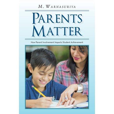 Parents Matter : How Parent Involvement Impacts Student
