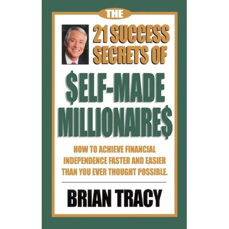 The 21 Success Secrets of Self-Made Millionaires : How to Achieve Financial Independence Faster and Easier Than You Ever Thought (21 Success Secrets Of Self Made Millionaires)