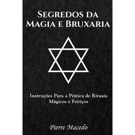 Segredos Da Magia E Bruxaria : Instru��es Para a Pr�tica de Rituais M�gicos E Feiti�os - Wicca Rituais De Halloween