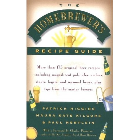 The Homebrewers' Recipe Guide : More than 175 original beer recipes including magnificent pale ales, ambers, stouts, lagers, and seasonal brews, plus tips from the master