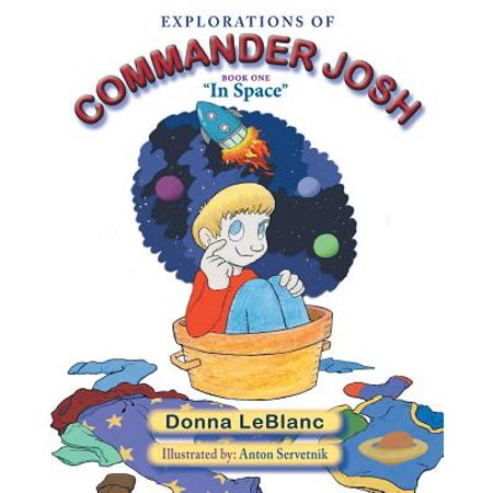 Explorations of Commander Josh, Book One : In Space - Space Commander