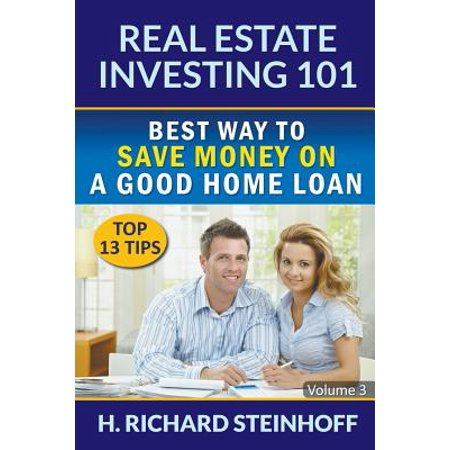 Real Estate Investing 101 : Best Way to Save Money on a Good Home Loan (Top 13 Tips) - Volume