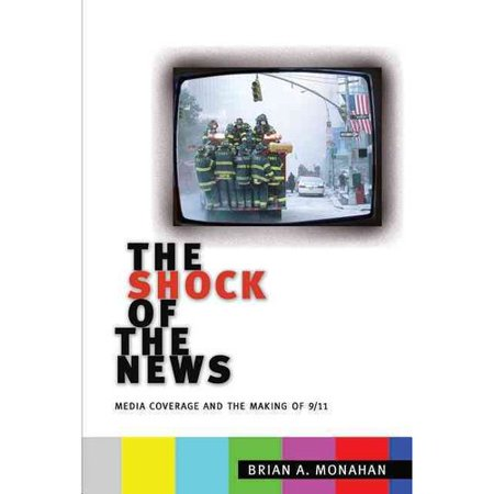 The Shock Of The News  Media Coverage And The Making Of 9 11