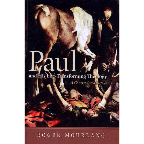 Paul and His Life-Transforming Theology: A Concise Introduction