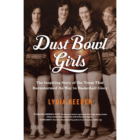 Dust Bowl Girls : The Inspiring Story of the Team That Barnstormed Its Way to Basketball