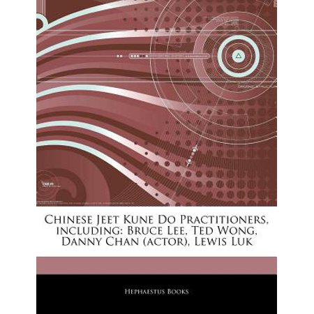 Articles on Chinese Jeet Kune Do Practitioners, Including: Bruce Lee, Ted Wong, Danny Chan (Actor), Lewis Luk by