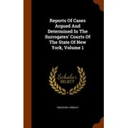 Reports of Cases Argued and Determined in the Surrogates' Courts of the State of New York, Volume 1
