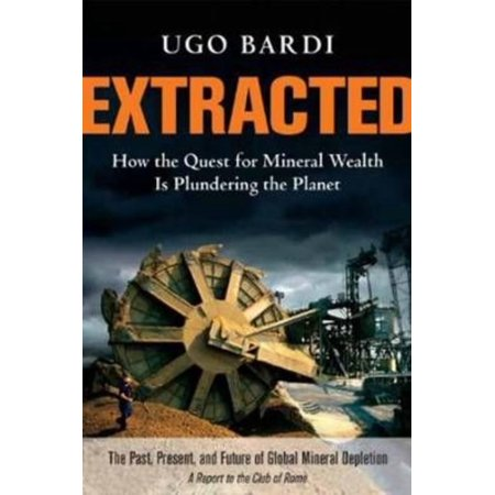 Extracted  How The Quest For Mineral Wealth Is Plundering The Planet  A Report To The Club Of Rome