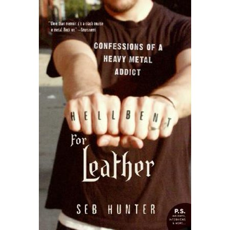 Hell Bent for Leather : Confessions of a Heavy Metal