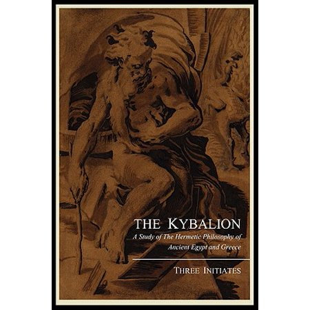The Kybalion; A Study of the Hermetic Philosophy of Ancient Egypt and Greece, by Three Initiates (Paperback)