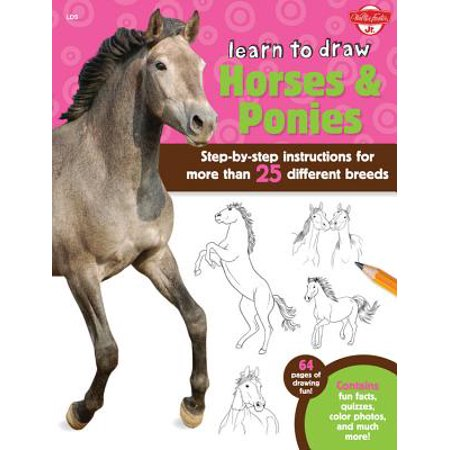 Learn to Draw Horses & Ponies : Step-By-Step Instructions for More Than 25 Different Breeds - 64 Pages of Drawing Fun! Contains Fun Facts, Quizzes, Color Photos, and Much
