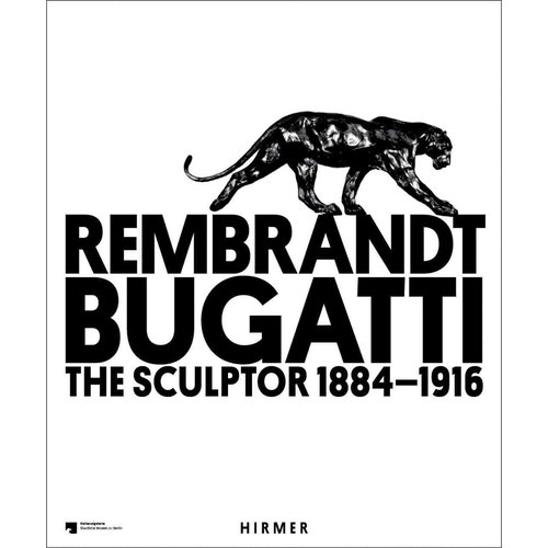Rembrandt Bugatti: The Sculptor 1884-1916
