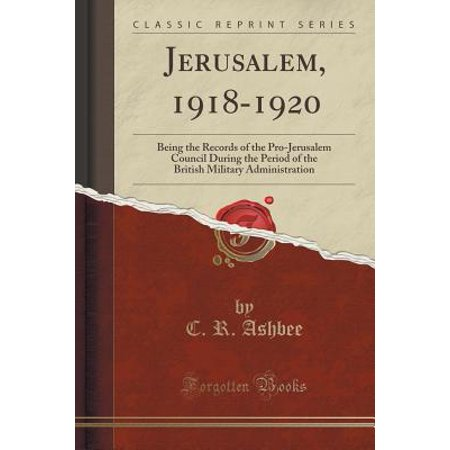 Jerusalem, 1918-1920 : Being the Records of the Pro-Jerusalem Council During the Period of the British Military Administration (Classic Reprint) (Halloween British Council)