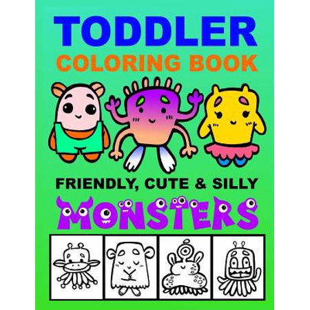 Toddler Coloring Book - Friendly, Cute & Silly Monsters : Kid's Activities Book, Preschoolers Ages 2-4, Ages 4-8 Boys or Girls, Fun and Easy Coloring Book for - Fun Halloween Songs For Preschoolers