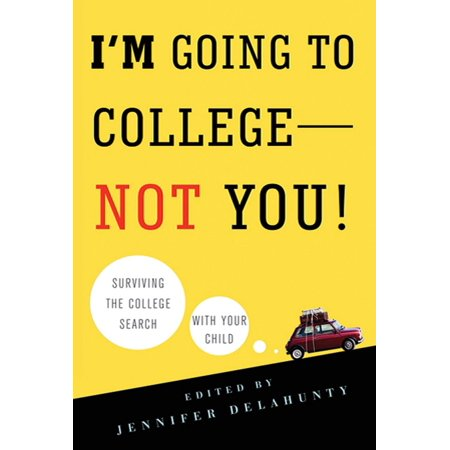 I'm Going to College---Not You! : Surviving the College Search with Your (To Go In Search Of Four Letter Word)