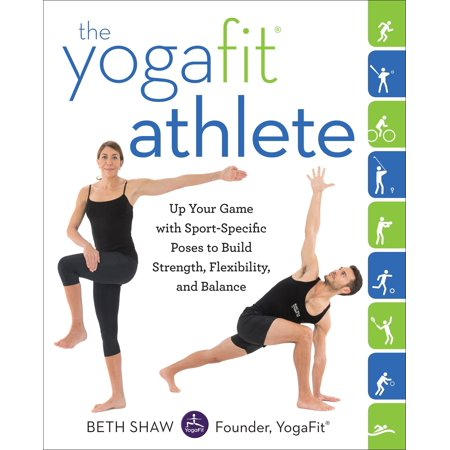 The YogaFit Athlete : Up Your Game with Sport-Specific Poses to Build Strength, Flexibility, and (Best Way To Build Pull Up Strength)