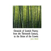 Chronicle of Scottish Poetry from the Thirteenth Century to the Union of the Crowns