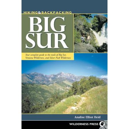 Hiking & Backpacking Big Sur : Your Complete Guide to the Trails of Big Sur, Ventana Wilderness, and Silver Peak (Best Dogs For Hiking And Backpacking)