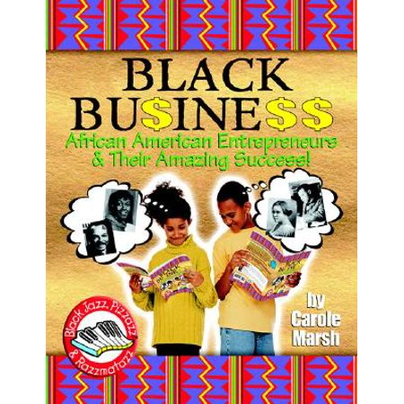 Black Business : African American Entrepreneurs & Their Amazing