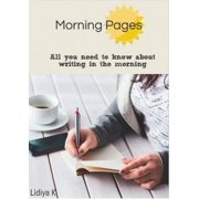 Morning Pages: All You Need To Know About Writing In The Morning - eBook