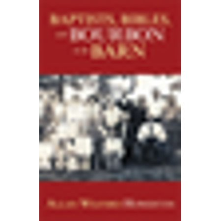 Baptists, Bibles, and Bourbon in the Barn: the Stories, the Characters, and the Haunting Places of a West (O'mg) Kentucky Childhood. -