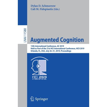 Augmented Cognition: 13th International Conference, AC 2019, Held as Part of the 21st Hci International Conference, Hcii 2019, Orlando, Fl, Usa, July 26-31, 2019, Proceedings (Part Time Weekend Jobs In Orlando Fl)