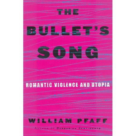 The Bullet's Song : Romantic Violence and Utopia