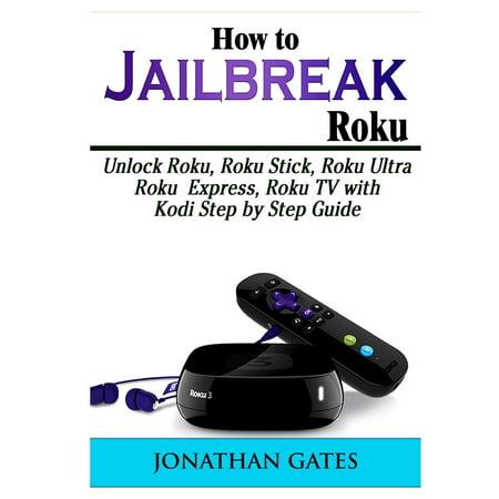 How to Jailbreak Roku : Unlock Roku, Roku Stick, Roku Ultra, Roku Express, Roku TV with Kodi Step by Step Guide