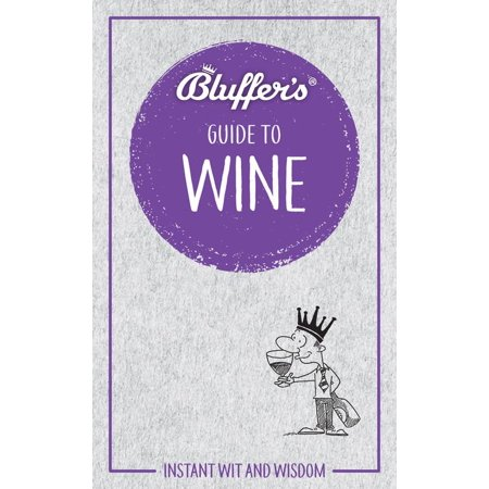 Bluffer's: Bluffer's Guide to Wine: Instant Wit and Wisdom (Paperback)