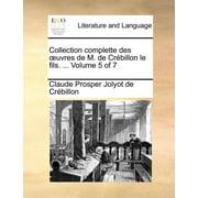 Collection Complette Des Uvres de M. de Crebillon Le Fils. ... Volume 5 of 7