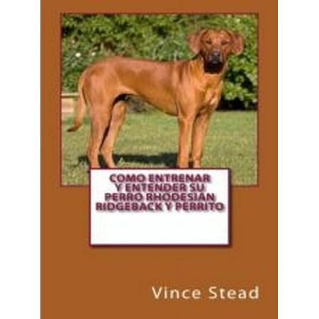 Como entrenar y entender su perro Rhodesian Ridgeback y perrito - eBook