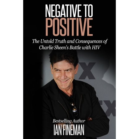 Negative to Positive: The Untold Truth and Consequences of Charlie Sheen's Battle with HIV -