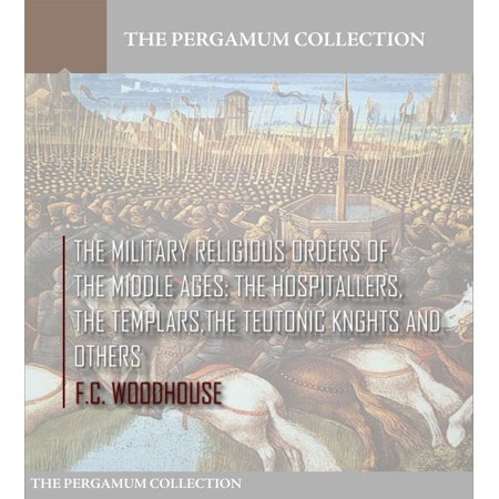 - The Military Religious Orders of the Middle Ages: The Hospitallers, The Templars, The Teutonic Knights and Others - eBook