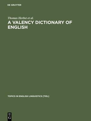 A Valency Dictionary of English: A Corpus-Based Anaysis of the Complementation Patterns of English Verbs,... by