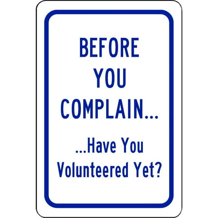 Traffic Signs - Before You Complain Have You Volunteered Yet? Sign 10 x 7 Aluminum Metal Sign Street Weather Approved Sign 0.04 Thickness