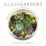 Glass Gardens : Easy Terrariums, Aeriums, and Aquariums for Your Home or Office