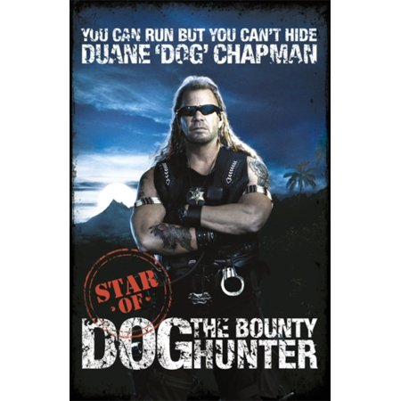 You Can Run, But You Can't Hide : Star of Dog the Bounty Hunter. Duane 'Dog' Chapman with Laura