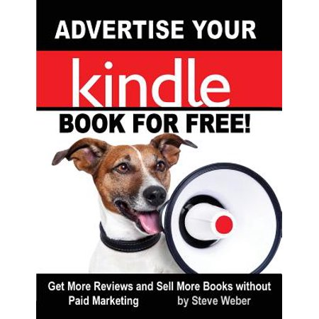 Advertise Your Kindle Book for Free! Get More Reviews and Sell More Books Without Paid