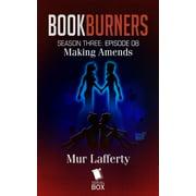 Making Amends (Bookburners Season 3 Episode 8) - eBook