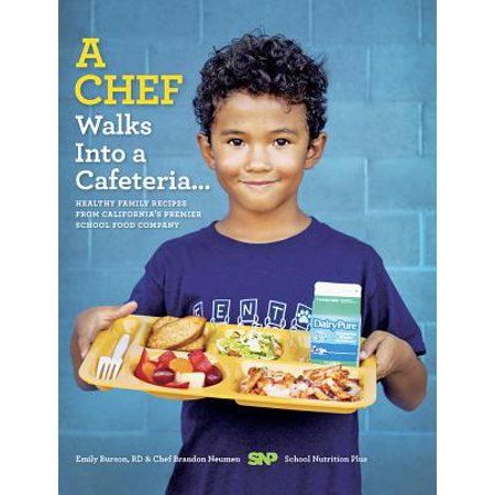 A Chef Walks Into a Cafeteria...: Healthy Family Recipes from California's Premier School Food Company