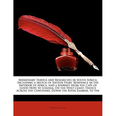 - Missionary Travels and Researches in South Africa : Including a Sketch of Sixteen Years' Residence in the Interior of Africa, and a Journey from the Cape of Good Hope to Loanda, on the West Coast; Thence Across the Continent, Down the River Zambesi, to the