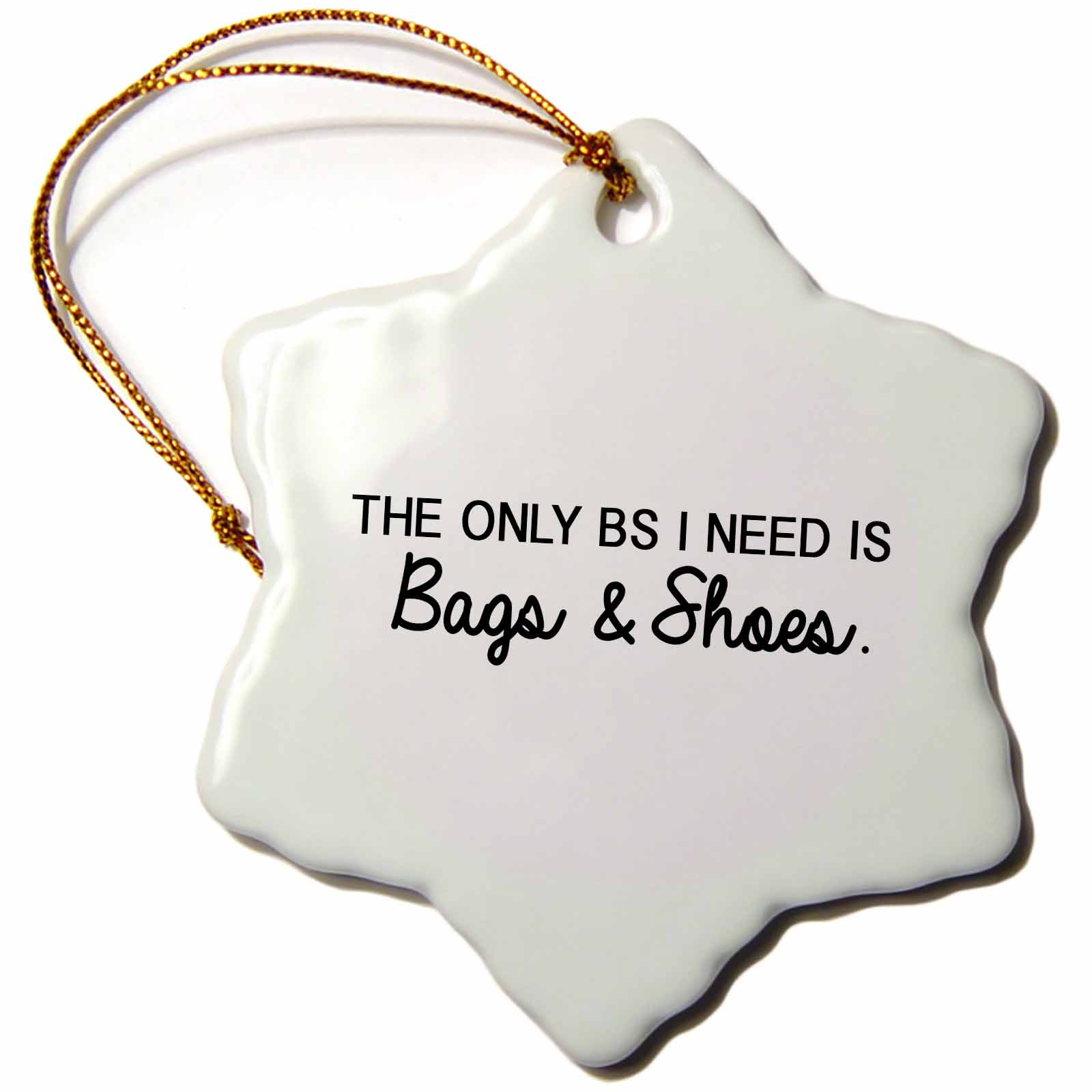 3dRose THE ONLY BS I NEED IS BAGS AND SHOES. - Snowflake Ornament, 3-inch